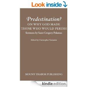 http://www.amazon.com/Predestination-Perish-Sermons-Gregory-Palamas-ebook/dp/B00EOG053I/ref=pd_sim_kstore_17?ie=UTF8&refRID=0G7A1HXT2KDQCXBWEXFV